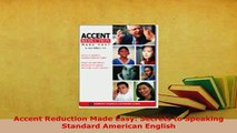 PDF  Accent Reduction Made Easy Secrets to Speaking Standard American English Read Online