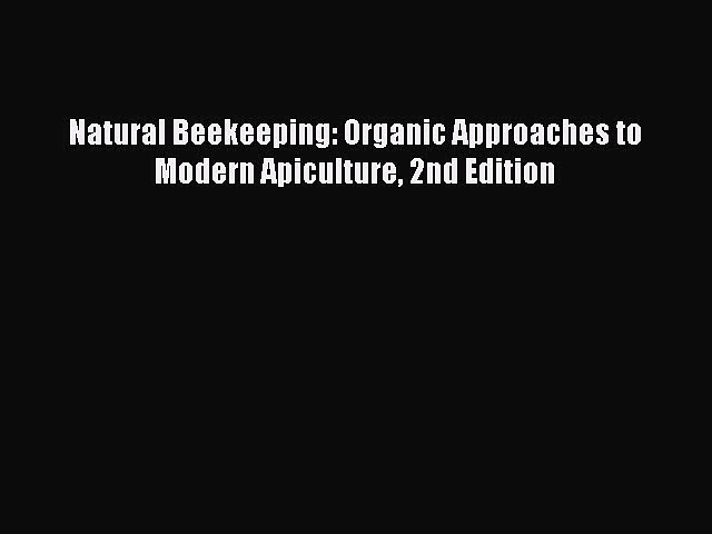Download Natural Beekeeping: Organic Approaches to Modern Apiculture 2nd Edition Free Books
