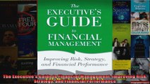 The Executives Guide to Financial Management Improving Risk Strategy and Financial