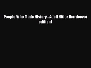 Read People Who Made History - Adolf Hitler (hardcover edition) Ebook Free