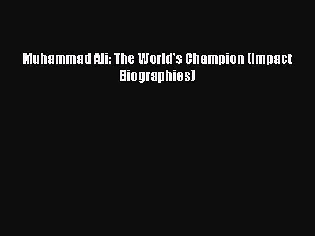 Read Muhammad Ali: The World's Champion (Impact Biographies) PDF Online
