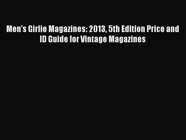 Read Men's Girlie Magazines: 2013 5th Edition Price and ID Guide for Vintage Magazines Ebook | Godialy.com