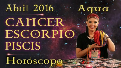 Horóscopo CANCER, ESCORPIO Y PISCIS Abril 2016 Signos de Agua por Jimena La Torre