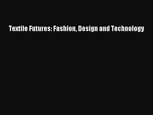 Pdf Textile Futures Fashion Design And Technology Read Online Video Dailymotion