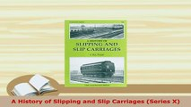 Download  A History of Slipping and Slip Carriages Series X Download Full Ebook