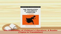 Download  The Translation of Childrens Literature A Reader Topics in Translation Download Online