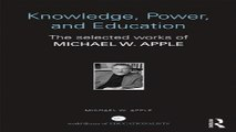 Download Knowledge  Power  and Education  The Selected Works of Michael W  Apple  World Library of