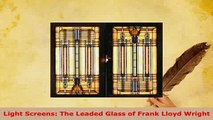 Download  Light Screens The Leaded Glass of Frank Lloyd Wright Free Books