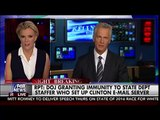 Rpt: DOJ Granting Immunity To State Dept Staffer Who Set Up Clinton E-mail Server - The Kelly File