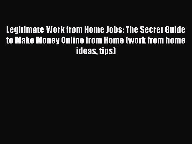 Read Legitimate Work from Home Jobs: The Secret Guide to Make Money Online from Home (work