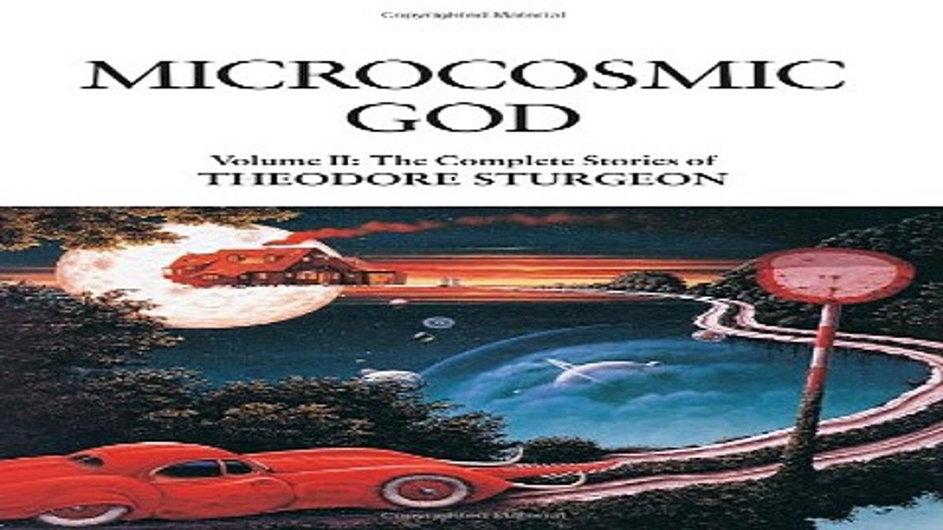 Ebook The Complete Stories Of Theodore Sturgeon Volume Ii Microcosmic God By Theodore Sturgeon