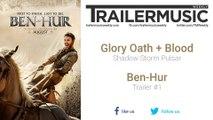 Ben-Hur - Trailer #1 Music #1 (Glory Oath + Blood - Shadow Storm Pulsar)