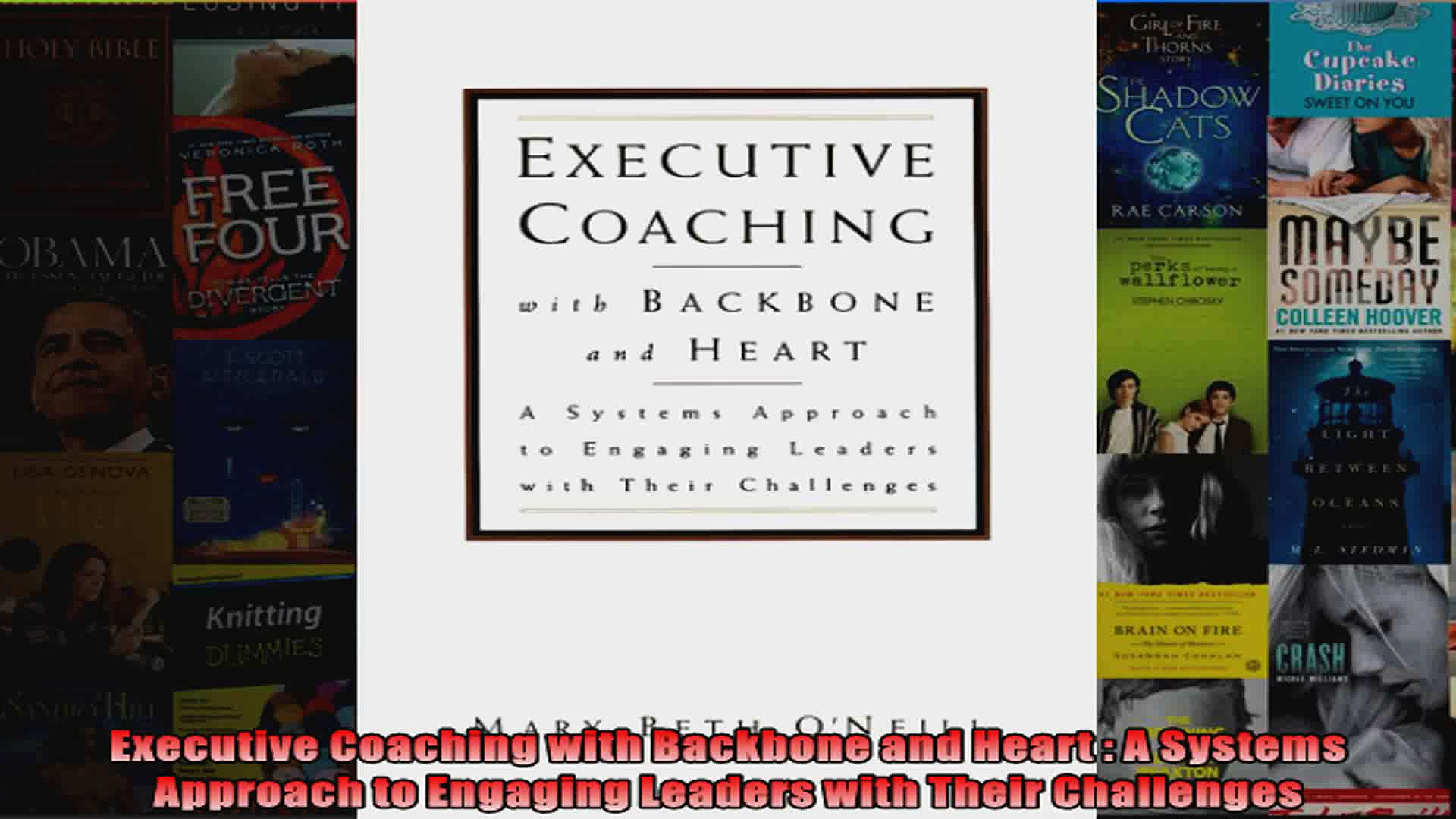 Executive Coaching with Backbone and Heart  A Systems Approach to Engaging Leaders with
