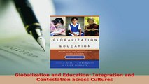 Download  Globalization and Education Integration and Contestation across Cultures Download Online