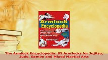 PDF  The Armlock Encyclopedia 85 Armlocks for Jujitsu Judo Sambo and Mixed Martial Arts PDF Full Ebook