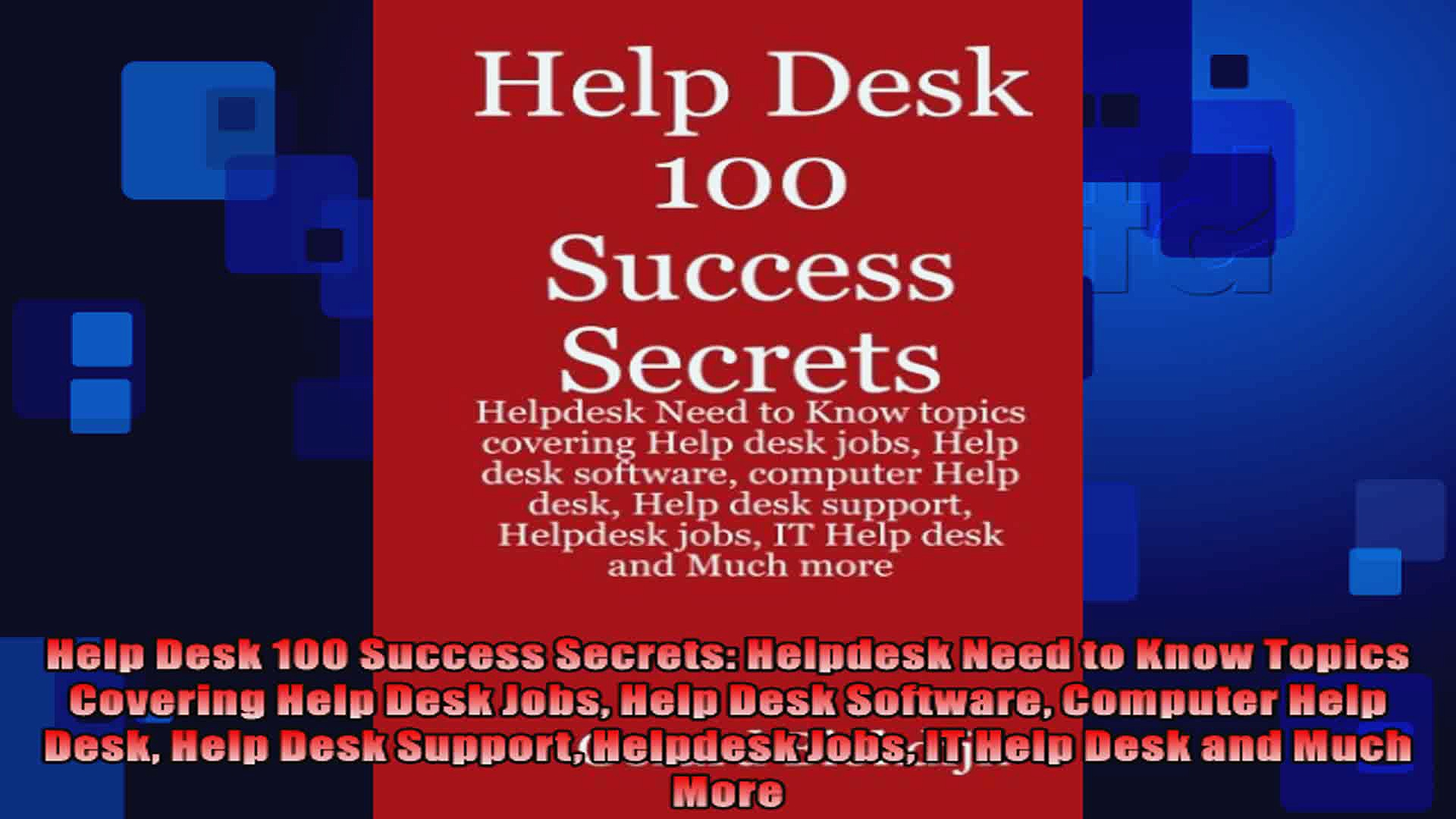 Help Desk 100 Success Secrets Helpdesk Need to Know Topics Covering Help Desk Jobs Help