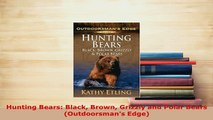 PDF  Hunting Bears Black Brown Grizzly and Polar Bears Outdoorsmans Edge Read Full Ebook