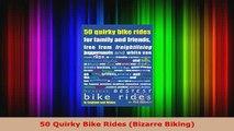 Download  50 Quirky Bike Rides Bizarre Biking PDF Full Ebook