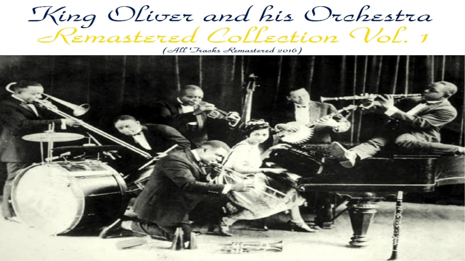 King Oliver and His Orchestra - Remastered Collection, Vol. 1 - Remastered 2016