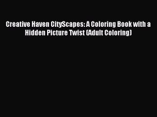 Read Creative Haven CityScapes: A Coloring Book with a Hidden Picture Twist (Adult Coloring)
