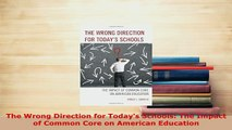 Download  The Wrong Direction for Todays Schools The Impact of Common Core on American Education PDF Full Ebook