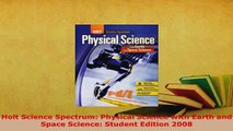 Download  Holt Science Spectrum Physical Science with Earth and Space Science Student Edition 2008 Read Online