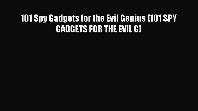Download 101 Spy Gadgets for the Evil Genius [101 SPY GADGETS FOR THE EVIL G]  Read Online
