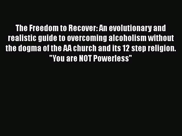 Read The Freedom to Recover: An evolutionary and realistic guide to overcoming alcoholism without