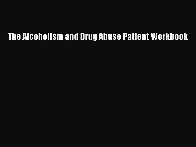 Read The Alcoholism and Drug Abuse Patient Workbook PDF
