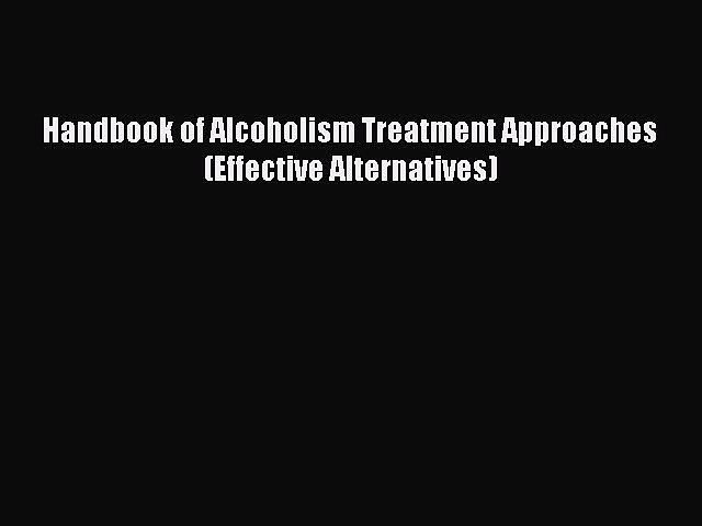 Read Handbook of Alcoholism Treatment Approaches (Effective Alternatives) Ebook