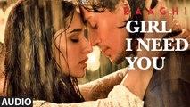 Girl I Need You (Audio) - BAAGHI - Tiger & Shraddha - Arijit Singh, Meet Bros, Roach Killa, Khushboo