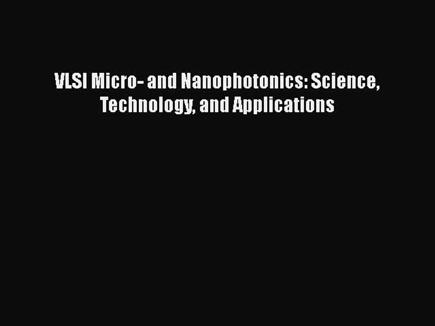 and Applications VLSI Micro and Nanophotonics Science Technology