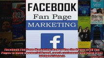 Facebook Fan Page Marketing How to Use the Power of FB Fan Pages to build a powerful