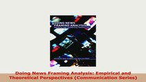 Download  Doing News Framing Analysis Empirical and Theoretical Perspectives Communication Series Read Full Ebook