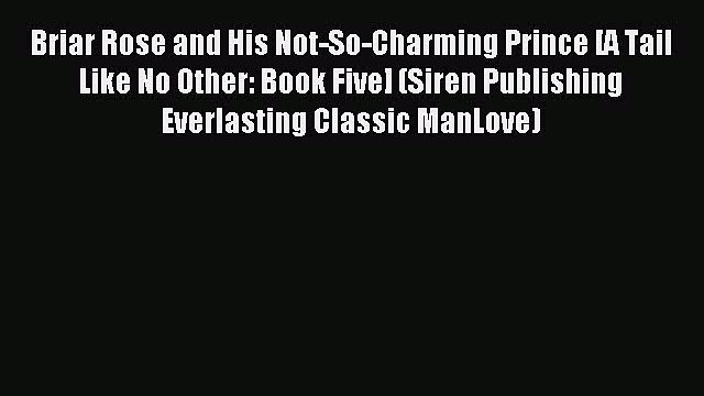 Read Briar Rose and His Not-So-Charming Prince [A Tail Like No Other: Book Five] (Siren Publishing
