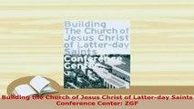 PDF  Building the Church of Jesus Christ of Latterday Saints Conference Center ZGF PDF Full Ebook