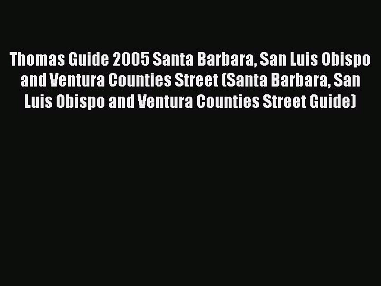 Read Thomas Guide 2005 Santa Barbara San Luis Obispo and Ventura Counties Street (Santa Barbara