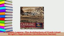 Download  A Taliesin Legacy The Architecture of Frank Lloyd Wrights Apprentices Architecture Download Full Ebook
