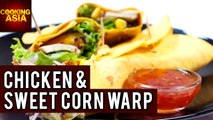 How To Make Delicious Chicken & Sweet Corn Wrap At Home   Cooking Asia