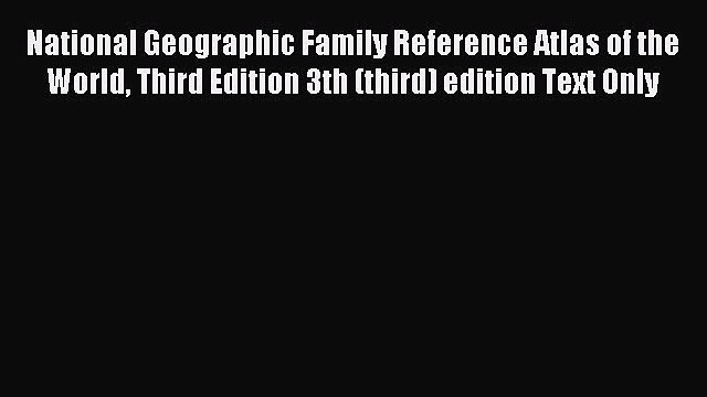 Read National Geographic Family Reference Atlas of the World Third Edition 3th (third) edition