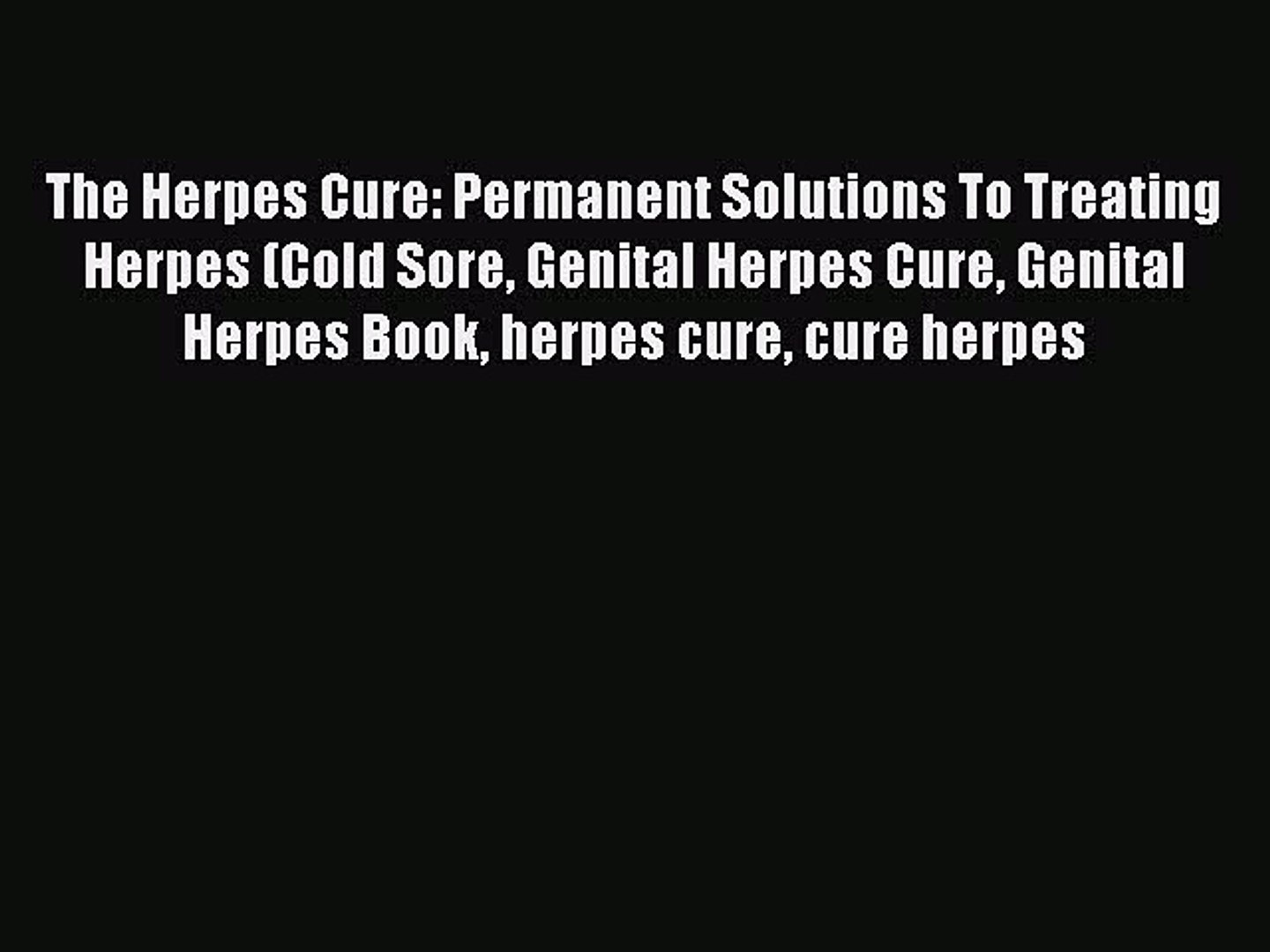 Read The Herpes Cure: Permanent Solutions To Treating Herpes (Cold Sore  Genital Herpes Cure