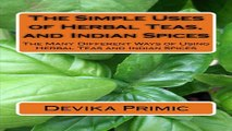 Read The Simple Uses of Herbal Teas  and Indian Spices  The Many Different Ways of Using Herbal
