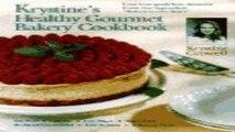Download Krystine s Healthy Gourmet Bakery Cookbook