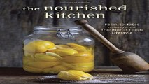 Read The Nourished Kitchen  Farm to Table Recipes for the Traditional Foods Lifestyle Featuring