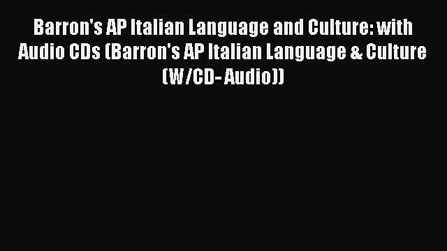 Read Barron's AP Italian Language and Culture: with Audio CDs (Barron's AP Italian Language