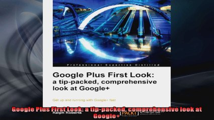 Google Plus First Look a tippacked comprehensive look at Google