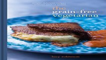 Download The Grain Free Vegetarian  Simple  Delicious Meals Without Meat or Grains