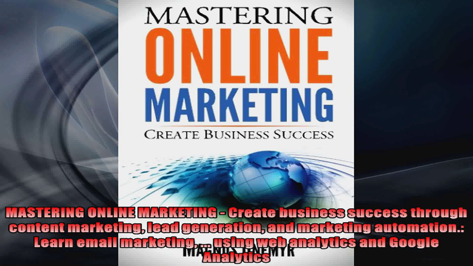 MASTERING ONLINE MARKETING  Create business success through content marketing lead