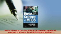 Download  Basic Science for the MRCS A revision guide for surgical trainees 2e MRCS Study Guides Download Full Ebook