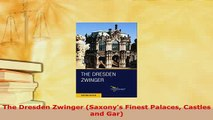 Download  The Dresden Zwinger Saxonys Finest Palaces Castles and Gar Download Online